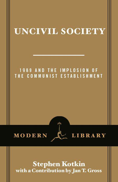 Uncivil Society: 1989 and the Implosion of the Communist Establishment